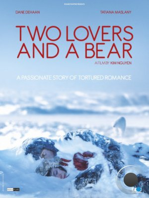 Влюбленные и медведь / Two Lovers and a Bear (2016)