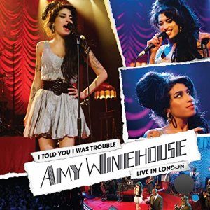 Amy Winehouse - I Told You I Was Trouble: Live In London (2021)